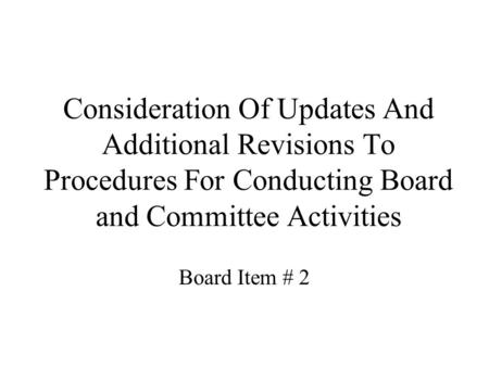 Consideration Of Updates And Additional Revisions To Procedures For Conducting Board and Committee Activities Board Item # 2.