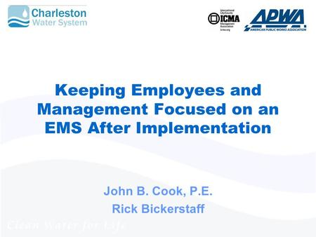 Keeping Employees and Management Focused on an EMS After Implementation John B. Cook, P.E. Rick Bickerstaff.