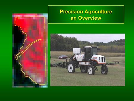Precision Agriculture an Overview. Precision Agriculture? Human need Environment –Hypoxia –$750,000,000 (excess N flowing down the Mississippi river/yr)