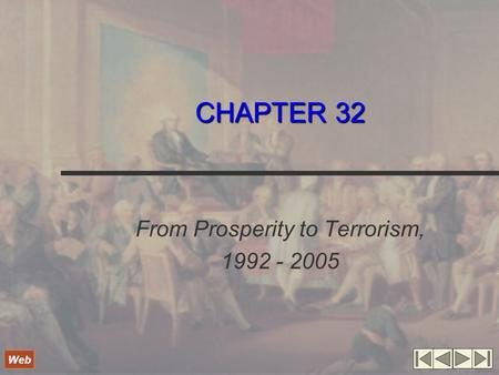 CHAPTER 32 From Prosperity to Terrorism, 1992 - 2005 Web.