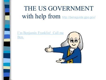 THE US GOVERNMENT with help from   I'm Benjamin Franklin! Call me Ben.