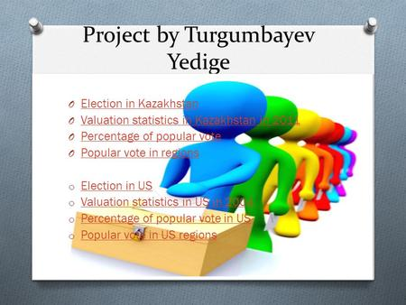 Project by Turgumbayev Yedige O Election in Kazakhstan Election in Kazakhstan O Valuation statistics in Kazakhstan in 2011 Valuation statistics in Kazakhstan.