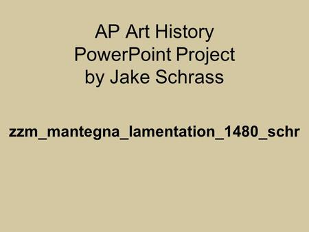 AP Art History PowerPoint Project by Jake Schrass zzm_mantegna_lamentation_1480_schr.