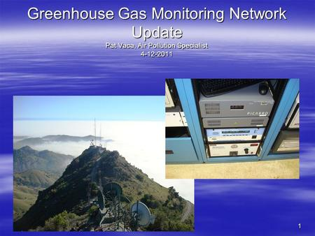 1 Greenhouse Gas Monitoring Network Update Pat Vaca, Air Pollution Specialist 4-12-2011.