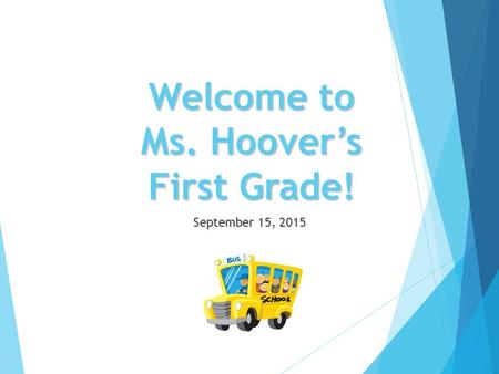 Welcome to Ms. Hoover's First Grade! September 15, 2015.