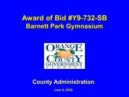 1 Award of Bid #Y9-732-SB Barnett Park Gymnasium County Administration June 9, 2009.