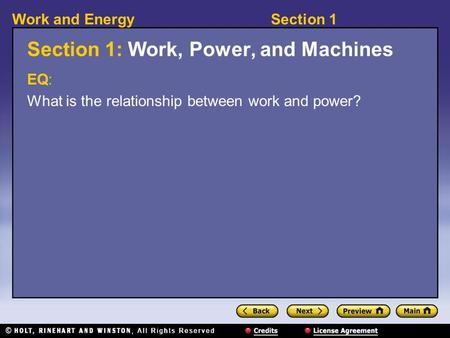 Section 1Work and Energy Section 1: Work, Power, and Machines EQ: What is the relationship between work and power?
