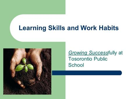 Learning Skills and Work Habits Growing Successfully at Tosorontio Public School.