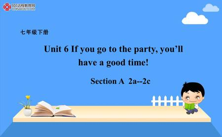七年级下册 Unit 6 If you go to the party, you'll have a good time! Section A 2a--2c.