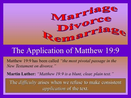 "The Application of Matthew 19:9 Matthew 19:9 has been called ""the most pivotal passage in the New Testament on divorce."" Martin Luther: ""Matthew 19:9 is."