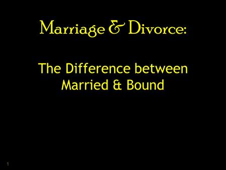 Marriage & Divorce: The Difference between Married & Bound 1.