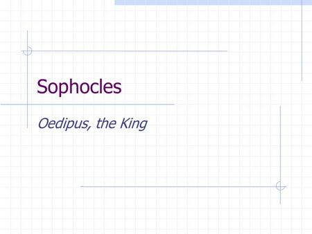 "Sophocles Oedipus, the King. Sophocles (Dexion ""The Entertainer"") One of the three great ancient Greek tragedians 5th century B.C. - ""The Golden Age"""