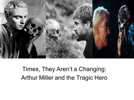 Times, They Aren't a Changing: Arthur Miller and the Tragic Hero.