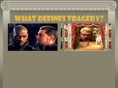 What Defines Tragedy?. Where does tragedy come from? The Greek philosopher Aristotle first defined tragedy in his book Poetics written in about 330 BCE.