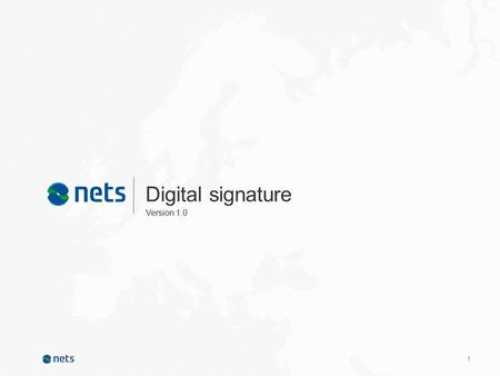 1 Version 1.0 Digital signature. 2 About Nets Nets is a supplier of digital solutions for the identification of persons, as well as the signing and archiving.
