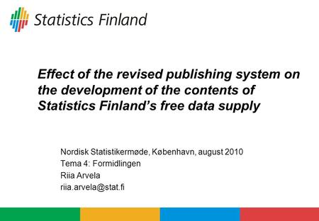 Effect of the revised publishing system on the development of the contents of Statistics Finland's free data supply Nordisk Statistikermøde, København,