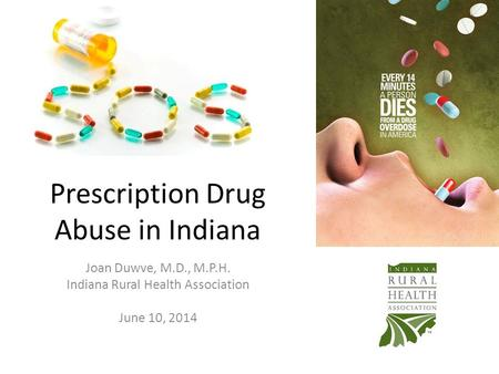Prescription Drug Abuse in Indiana Joan Duwve, M.D., M.P.H. Indiana Rural Health Association June 10, 2014.