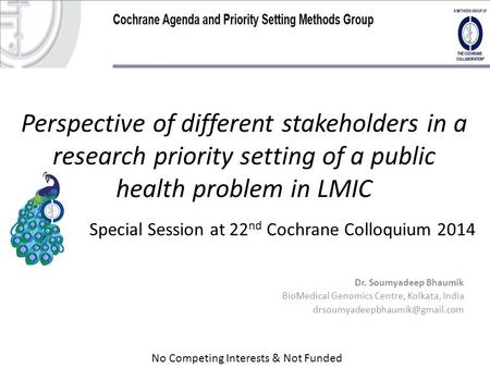 Perspective of different stakeholders in a research priority setting of a public health problem in LMIC Dr. Soumyadeep Bhaumik BioMedical Genomics Centre,