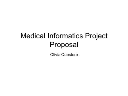 Medical Informatics Project Proposal Olivia Questore.