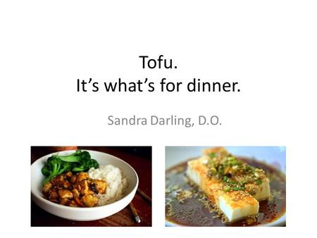 Tofu. It's what's for dinner. Sandra Darling, D.O.