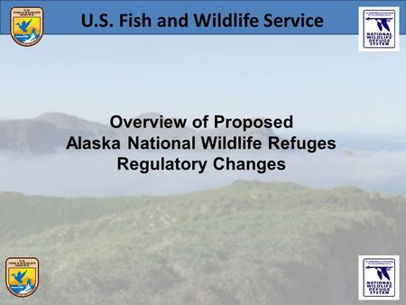 Overview of Proposed Alaska National Wildlife Refuges Regulatory Changes U.S. Fish and Wildlife Service.