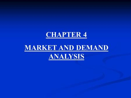 CHAPTER 4 MARKET AND DEMAND ANALYSIS. OUTLINE  Situational analysis and specification of objectives  Collection of secondary information  Conduct of.