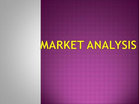  The goal of a market analysis is to determine the attractiveness of a market and to understand its evolving opportunities and threats as they related.