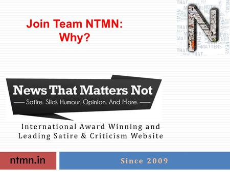 Ntmn.in International Award Winning and Leading Satire & Criticism Website Since 2009 Join Team NTMN: Why?