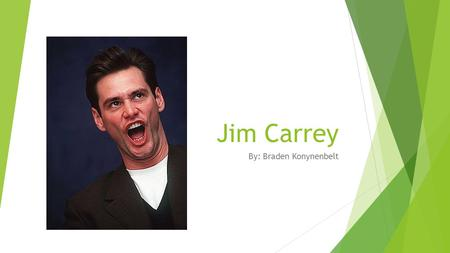 Jim Carrey By: Braden Konynenbelt. Background and History  1994 was a break-out year for Carrey. He was cast in the lead roles in Ace Ventura: Pet Detective.