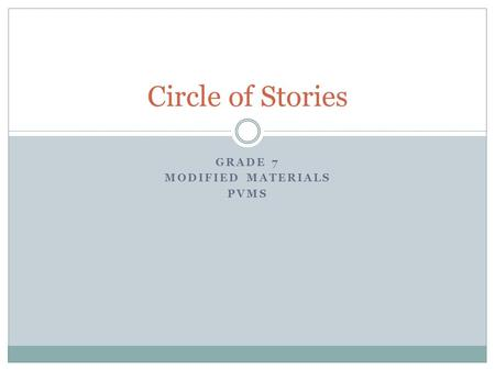 GRADE 7 MODIFIED MATERIALS PVMS Circle of Stories.