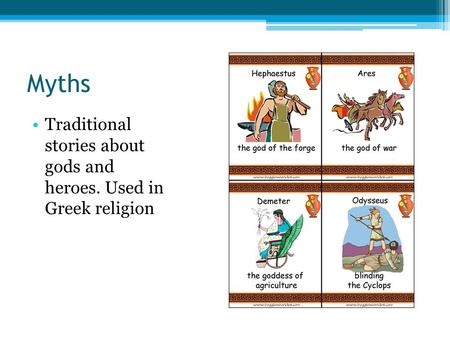 Myths Traditional stories about gods and heroes. Used in Greek religion.