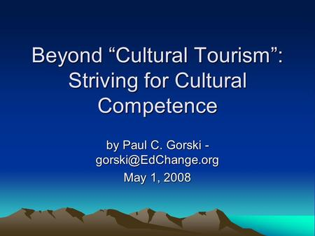 "Beyond ""Cultural Tourism"": Striving for Cultural Competence by Paul C. Gorski - May 1, 2008."