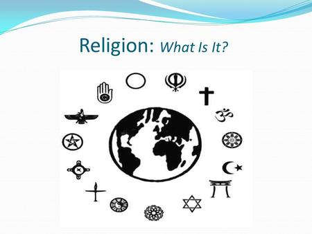 Religion: What Is It?.