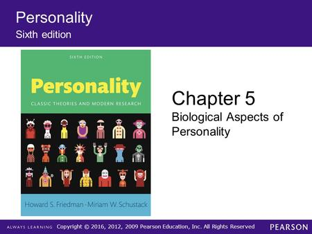 Copyright © 2016, 2012, 2009 Pearson Education, Inc. All Rights Reserved Personality Sixth edition Chapter 5 Biological Aspects of Personality.