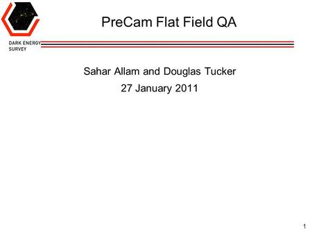 1 PreCam Flat Field QA Sahar Allam and Douglas Tucker 27 January 2011.