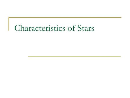 Characteristics of Stars. Distances and Size Magnitude Elements Mass and Temperature.
