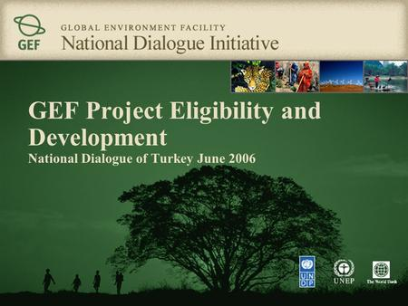 GEF Project Eligibility and Development National Dialogue of Turkey June 2006.