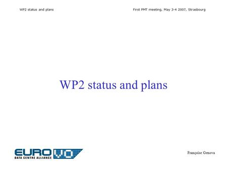 WP2 status and plans First PMT meeting, May 3-4 2007, Strasbourg Françoise Genova WP2 status and plans.