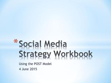 Using the POST Model 4 June 2015. People What kind of clients and prospects do you have? How do they behave online? What is their personality type? For.