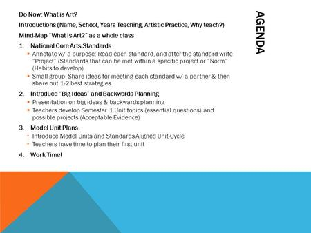 "AGENDA Do Now: What is Art? Introductions (Name, School, Years Teaching, Artistic Practice, Why teach?) Mind-Map ""What is Art?"" as a whole class 1.National."