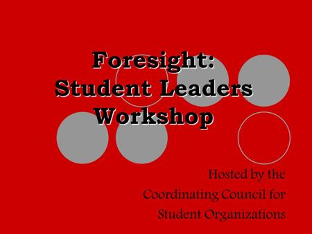 Foresight: Student Leaders Workshop Hosted by the Coordinating Council for Student Organizations.
