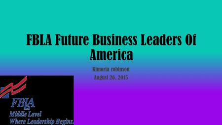 FBLA Future Business Leaders Of America Kimoria robinson August 26, 2015.