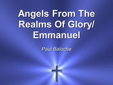 Angels From The Realms Of Glory/ Emmanuel Paul Baloche.
