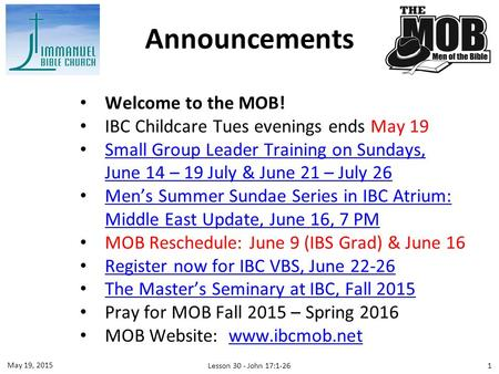 Welcome to the MOB! IBC Childcare Tues evenings ends May 19 Small Group Leader Training on Sundays, June 14 – 19 July & June 21 – July 26 Small Group Leader.