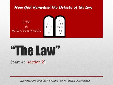 """The Law"" (part 4c, section 2) All verses are from the New King James Version unless noted. How God Remedied The Defects of the Law LIFE & RIGHTEOUSNESS."