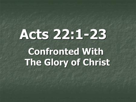 Acts 22:1-23 Confronted With The Glory of Christ.