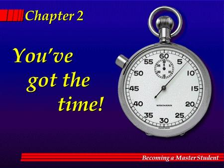 You've You've got the time! got the time! Chapter 2 Chapter 2