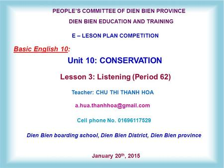 PEOPLE'S COMMITTEE <strong>OF</strong> DIEN BIEN PROVINCE E – LESON PLAN COMPETITION Basic English 10: Unit 10: <strong>CONSERVATION</strong> January 20 th, 2015 Dien Bien boarding school,