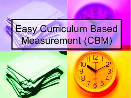 Easy Curriculum Based Measurement (CBM). What is Easy CBM? EasyCBM® was designed by researchers at the University of Oregon as an integral part of an.