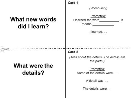 (Vocabulary) Prompt(s): I learned the word___________. It means ____________. I learned... Card 1 Card 2 What new words did I learn? What were the details?